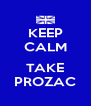 KEEP CALM  TAKE PROZAC - Personalised Poster A4 size