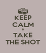 KEEP CALM & TAKE THE SHOT - Personalised Poster A4 size
