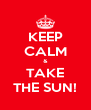 KEEP CALM & TAKE THE SUN! - Personalised Poster A4 size