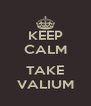 KEEP CALM  TAKE VALIUM - Personalised Poster A4 size