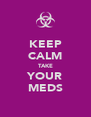 KEEP CALM TAKE YOUR MEDS - Personalised Poster A4 size