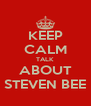 KEEP CALM TALK  ABOUT STEVEN BEE - Personalised Poster A4 size