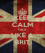 KEEP CALM TALK LIKE A BRIT - Personalised Poster A4 size