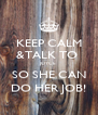 KEEP CALM &TALK TO  JOYCE SO SHE CAN DO HER JOB! - Personalised Poster A4 size