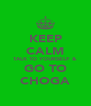 KEEP CALM TALK TO YOURSELF & GO TO CHOGA - Personalised Poster A4 size