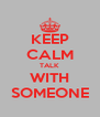 KEEP CALM TALK WITH SOMEONE - Personalised Poster A4 size