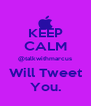 KEEP CALM @talkwithmarcus Will Tweet You. - Personalised Poster A4 size