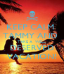 KEEP CALM  TAMMY AND  TAKE A  WELL DESERVED VACATION! - Personalised Poster A4 size