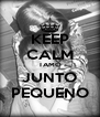 KEEP CALM TAMO JUNTO PEQUENO - Personalised Poster A4 size