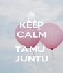 KEEP CALM  TAMU  JUNTU - Personalised Poster A4 size