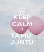 KEEP CALM :) TAMU  JUNTU - Personalised Poster A4 size