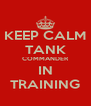 KEEP CALM TANK COMMANDER IN TRAINING - Personalised Poster A4 size