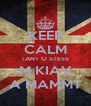 KEEP CALM TANT O STESS M KIAV A MAMMT - Personalised Poster A4 size