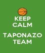KEEP CALM  TAPONAZO TEAM - Personalised Poster A4 size