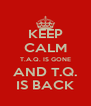 KEEP CALM T.A.Q. IS GONE AND T.Q. IS BACK - Personalised Poster A4 size