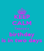 KEEP CALM Taquiya' s birthday is in two days - Personalised Poster A4 size