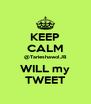 KEEP CALM @TarieshawolJB WILL my TWEET - Personalised Poster A4 size