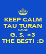 KEEP CALM TAU TURAN CAUSE G. S. <3 THE BEST! :D - Personalised Poster A4 size