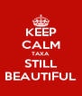 KEEP CALM TAXA STILL BEAUTIFUL - Personalised Poster A4 size