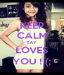 KEEP CALM TAY LOVES YOU ! (; - Personalised Poster A4 size