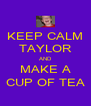 KEEP CALM TAYLOR AND MAKE A CUP OF TEA - Personalised Poster A4 size