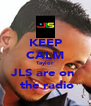 KEEP CALM Taylor JLS are on   the radio - Personalised Poster A4 size