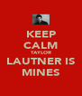 KEEP CALM TAYLOR LAUTNER IS MINES - Personalised Poster A4 size