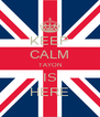 KEEP CALM TAYON IS HERE - Personalised Poster A4 size
