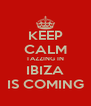 KEEP CALM TAZZING IN IBIZA IS COMING - Personalised Poster A4 size
