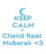 KEEP CALM TE  Chand Raat  Mubarak <3 - Personalised Poster A4 size