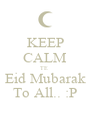 KEEP CALM TE  Eid Mubarak To All.. :P - Personalised Poster A4 size
