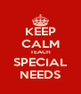 KEEP CALM TEACH SPECIAL NEEDS - Personalised Poster A4 size