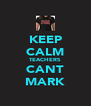 KEEP CALM TEACHERS CANT MARK - Personalised Poster A4 size