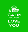KEEP CALM TEACHERS LOVE YOU - Personalised Poster A4 size