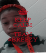 KEEP CALM    & TEAM #BREEZY - Personalised Poster A4 size