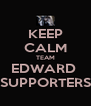 KEEP CALM TEAM EDWARD  SUPPORTERS - Personalised Poster A4 size