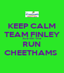KEEP CALM TEAM FINLEY Are On The RUN CHEETHAMS  - Personalised Poster A4 size