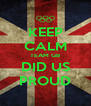 KEEP CALM TEAM GB DID US PROUD - Personalised Poster A4 size