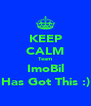 KEEP CALM Team ImoBil Has Got This :) - Personalised Poster A4 size
