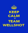 KEEP CALM    @ TEAM WELLSHOT - Personalised Poster A4 size