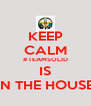 KEEP CALM #TEAMSOLID IS IN THE HOUSE - Personalised Poster A4 size