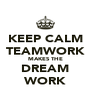 KEEP CALM TEAMWORK MAKES THE DREAM WORK - Personalised Poster A4 size