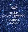 KEEP CALM TEANNA  GOT A KUDOS CALL - Personalised Poster A4 size