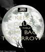 KEEP CALM TEEN WOLF COME BACK TOMORROW  - Personalised Poster A4 size