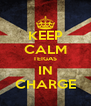KEEP CALM TEIGAS IN CHARGE - Personalised Poster A4 size