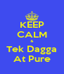 KEEP CALM & Tek Dagga At Pure - Personalised Poster A4 size