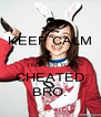 KEEP CALM &  TELL HER YOU CHEATED BRO. - Personalised Poster A4 size