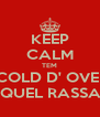 KEEP CALM TEM COLD D' OVE  PA QUEL RASSACA - Personalised Poster A4 size