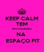 KEEP CALM TEM NOVIDADES NA   ESPAÇO FIT - Personalised Poster A4 size