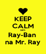 KEEP CALM tem Ray-Ban  na Mr. Ray - Personalised Poster A4 size